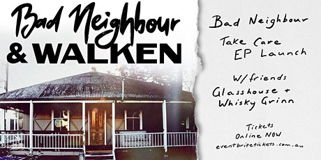 """Bad Neighbour """"Take Care"""" EP Launch w/WALKEN, Glasshouse, Whisky Grinn tickets"""