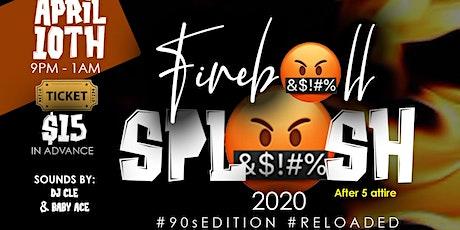 FIREBALL SPLASH! #Reloaded #90sEdition tickets