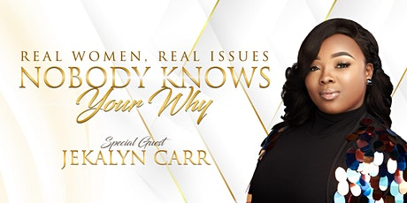 Real Women, Real Issues Nobody Knows Your WHY Empowerment Conference tickets