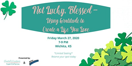 Not Lucky, Blessed - Using Gratitude to Create a Life You Love tickets