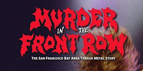 Murder in the Front Row: The San Francisco Bay Area Thrash Metal Story tickets