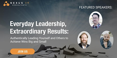 Everyday Leadership, Extraordinary Results: Authentically Leading Yourself and Others to Achieve Wins Big and Small tickets