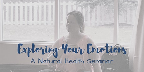 Exploring your Emotions - Natural Health Seminar tickets