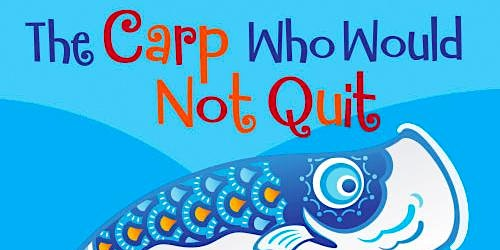 The Carp Who Would Not Quit