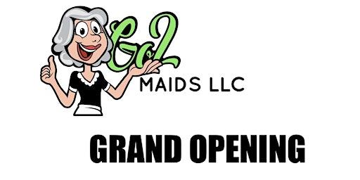 Go 2 Maids LLC Grand Opening