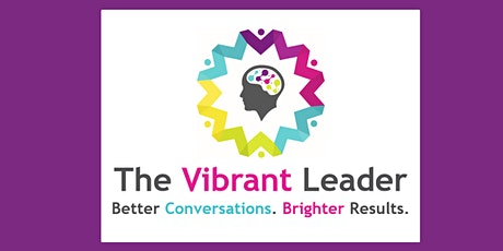 The Vibrant Leader: Better Conversations. Brighter Results tickets