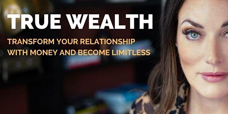 True Wealth - a workshop to Transform your Relationship with Money and Become Limitless tickets