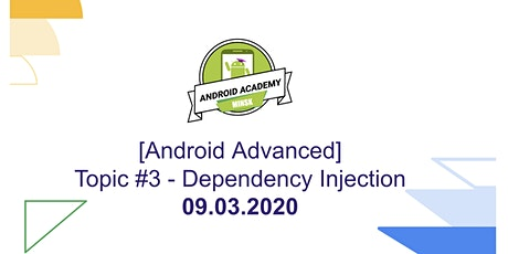 [Android Advanced] Topic #3 - Dependency Injection tickets