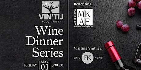 Vin'tij Wine Dinner with Eric Kent Benefiting Mattie Kelly Arts Foundation tickets