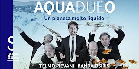 AQUAdueO - Un pianeta molto liquido - Festival delle Scoperte biglietti
