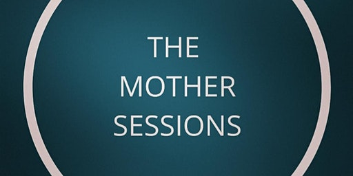 The Mother Sessions