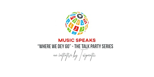 Music Speaks  - 'Where We Dey Go', The Talk Party Series