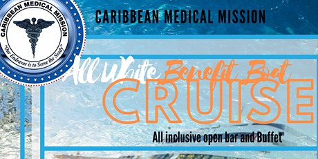 Caribbean Medical Mission  All White Boat Cruise Fundraiser tickets