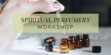 Spiritual Perfumery: Natural Perfume Blending Workshop tickets
