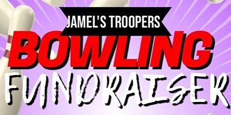 JAMEL'S TROOPERS 2ND ANNUAL BOWLING FUNDRAISER tickets