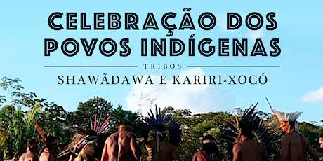 CELEBRAÇÃO DOS POVOS INDÍGENAS com as tribos Shawãdawa e Kariri-Xocó ingressos