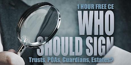 Who Should Sign - Trusts, POAs, Guardians, Estates tickets