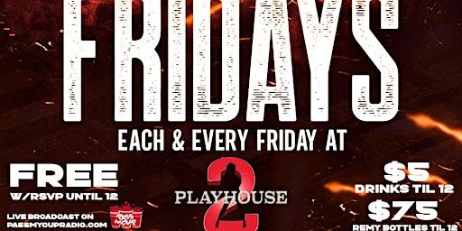 "Playhouse 2 (Palm Beach)  ""FIE FRIDAYS"" $75 Remy & Free Entry W/Rsvp"
