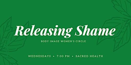Releasing Shame - Body Image Women's Circle