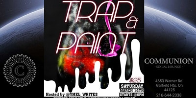 Trap&Paint @Communion Social Lounge Mar 14th 6pm-8