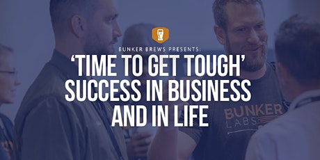 Bunker Brews Atlanta: 'TIME TO GET TOUGH' Success in Business and in Life tickets