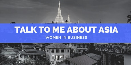 TALK TO ME ABOUT ASIA: Women in Business tickets
