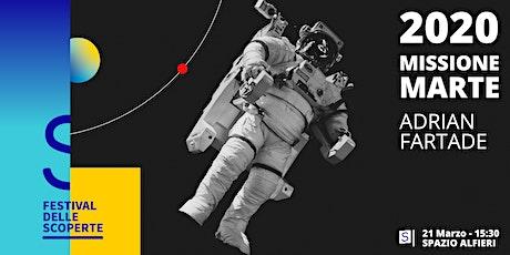 2020 Missione Marte di Adrian Fartade biglietti