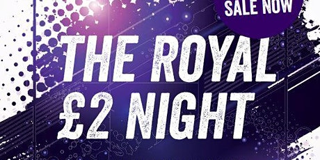 Royal 2020 £2 nite March tickets