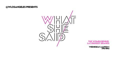 WHAT SHE SAID: The Women Behind LA's Biggest Brands tickets