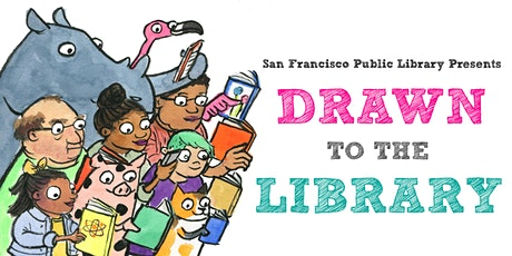 Drawn to the Library: Picture Book Illustrators and the SF Public Library tickets