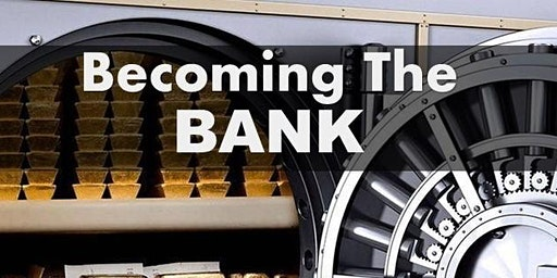 Becoming the BANK!! Free workshop, FREE food!!
