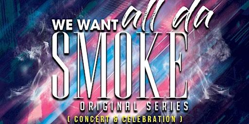 We Want All Da Smoke Original Series Concert/Celebration