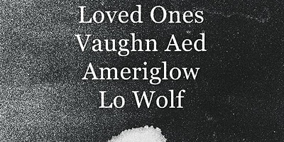 Loved Ones ~ Vaughn Aed ~ Ameriglow ~ Lo Wolf