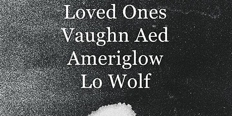 Loved Ones ~ Vaughn Aed ~ Ameriglow ~ Lo Wolf tickets