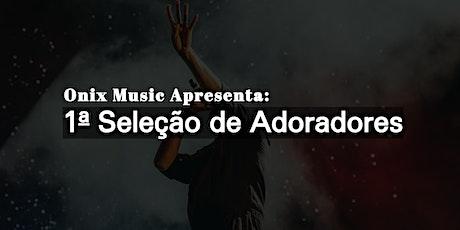 1ª Seleção de Adoradores(as) - Onix Music Produções tickets