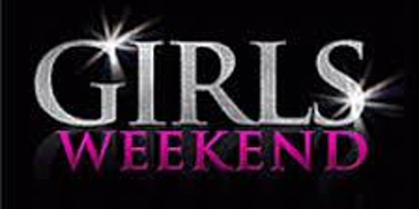 GIRLS CHILL WEEKEND tickets