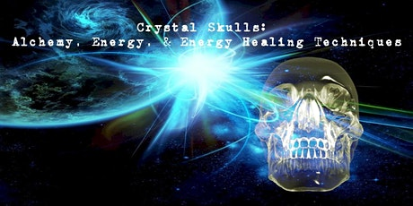 Crystal Skulls Alchemy, Energy, & Energy Healing Techniques tickets