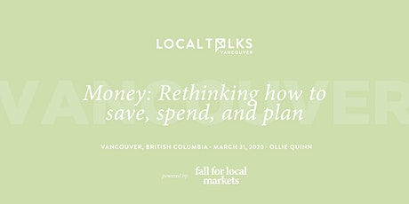 Cancelled due to COVID-19: LocalTalks Vancouver | Money: Rethinking how to save, spend, and plan tickets