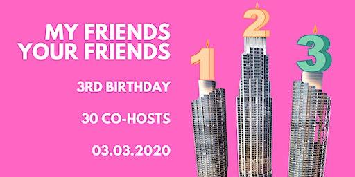 MY FRIENDS YOUR FRIENDS 3RD BIRTHDAY! 03/03/2020 - ADDRESS, FOUNTAIN VIEWS!