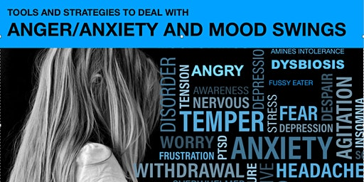 Tools and strategies to deal with  ANGER, ANXIETY and MOOD SWINGS!