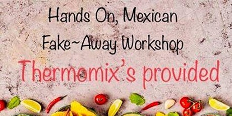 Mexican Fake-Away Workshop tickets