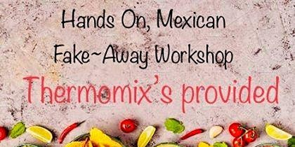 Mexican Fake-Away Workshop