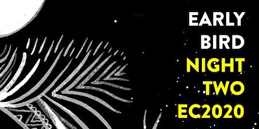 NIGHT 2 :: EC 2020 :: Early Bird