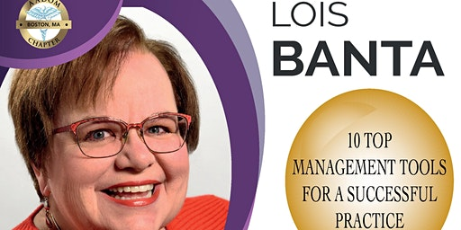 Lois Banta-10 TOP MANAGEMENT TOOLS FOR A SUCCESSFUL PRACTICE- AADOM Boston