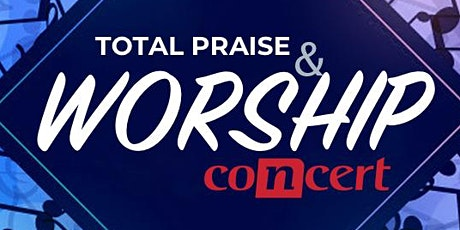 TOTAL PRAISE AND WORSHIP CONCERT tickets