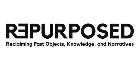 REPURPOSED: Reclaiming Past Objects, Knowledge, and Narratives. Interdisciplinary Conference  billets