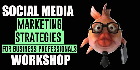 Social Media Marketing Strategies For Business Professionals Workshop tickets