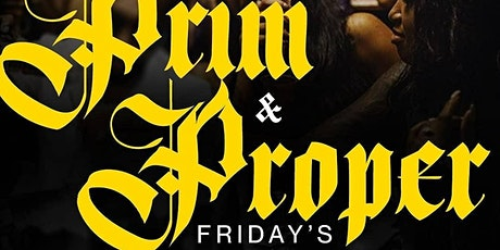PRIM & PROPER FRIDAYS tickets
