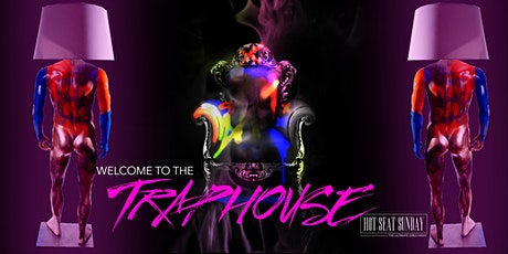 Hot Seat Sunday Presents: Welcome To The TRAPHOUSE tickets