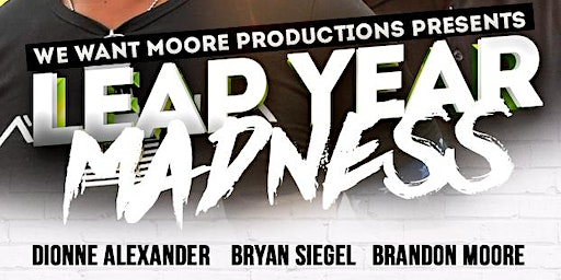 We Want Moore Now Productions Presents Leap Year Madness